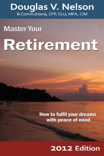 Master Your Retirement 2012 Edition: How to fulfill your dreams with peace of mind
