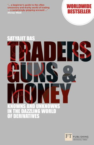 Traders, Guns and Money: Knowns and Unknowns in the Dazzling World of Derivatives (3rd Edition)