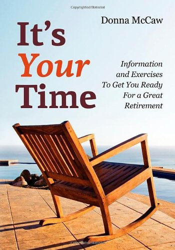 It's Your Time: Information and Exercises to Get You Ready for a Great Retirement