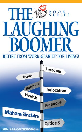 The Laughing Boomer: Retire from Work – Gear Up for Living! (The Laughing Boomer Series)