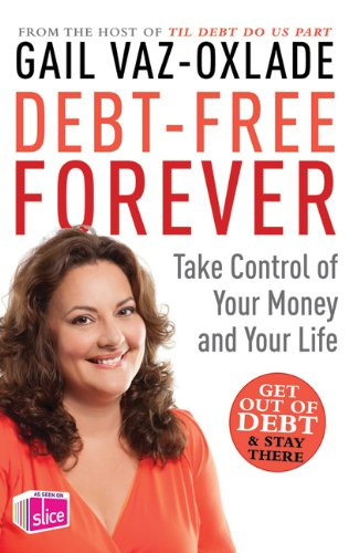 Debt Free Forever: Take Control Of Your Money And Your Life