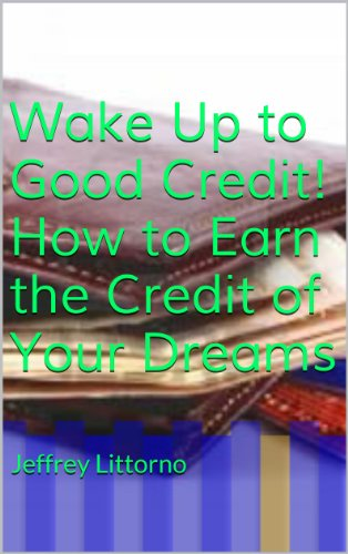 Wake Up to Good Credit! How to Earn the Credit of Your Dreams (How to…)