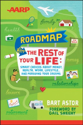 AARP Roadmap for the Rest of Your Life: Smart Choices About Money, Health, Work, Lifestyle … and Pursuing Your Dreams