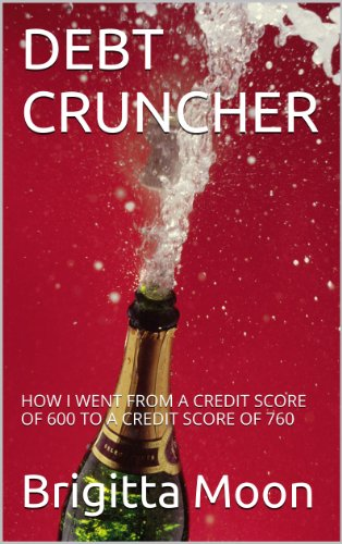 DEBT CRUNCHER: HOW I WENT FROM A CREDIT SCORE OF 600 TO A CREDIT SCORE OF 760