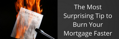 The Most Surprising Tip to Burn Your Mortgage Faster + MORE Mar 4th