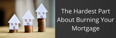 The Hardest Part About Burning Your Mortgage + MORE Mar 16th